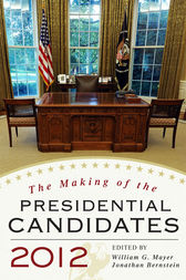 The Making of the Presidential Candidates 2012 by William G. Mayer