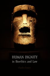 Human Dignity in Bioethics and Law by Charles Foster