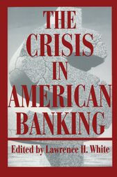 The Crisis in American Banking by Lawrence H. White
