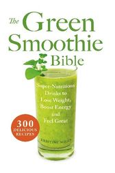 The Green Smoothie Bible by Kristine Miles