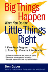 Big Things Happen When You Do the Little Things Right by Don Gabor