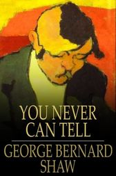 You Never Can Tell by George Bernard Shaw