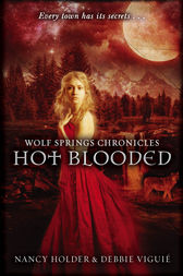Wolf Springs Chronicles: Hot Blooded by Debbie Viguie