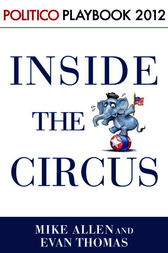 Inside the Circus--Romney, Santorum and the GOP Race: Playbook 2012 (POLITICO Inside Election 2012) by Mike Allen