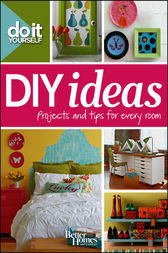 Do It Yourself: DIY Ideas by Better Homes & Gardens