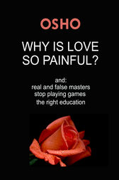Why Is Love So Painful? by Osho; Osho International Foundation