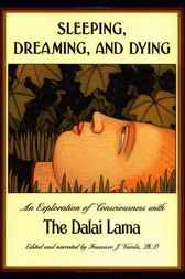 Sleeping, Dreaming, and Dying by His Holiness the Dalai Lama;  Francisco J. Varela