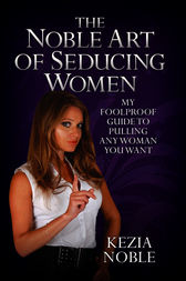 The Noble Art of Seducing Women by Kezia Noble