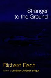 STRANGER TO THE GROUND by Richard Bach