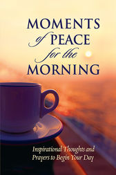 Moments of Peace for the Morning by Baker Publishing Group