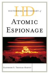 Historical Dictionary of Atomic Espionage by Glenmore S. Trenear-Harvey