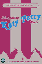 101 Amazing Katy Perry Facts by Jack Goldstein