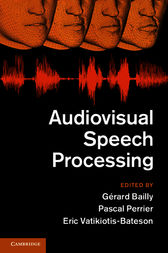 Audiovisual Speech Processing by Gerard Bailly