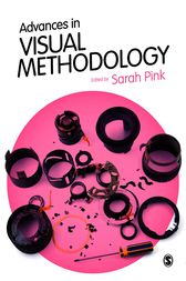 Advances in Visual Methodology by Sarah Pink