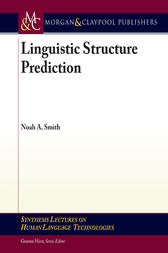 Linguistic Structure Prediction by Noah A. Smith
