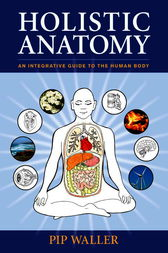 Holistic Anatomy by Pip Waller