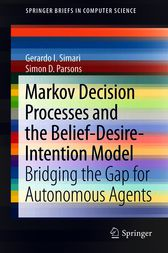Markov Decision Processes and the Belief-Desire-Intention Model by Gerardo I. Simari