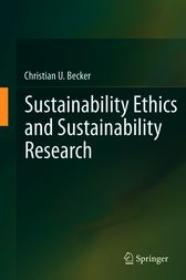 Sustainability Ethics and Sustainability Research by Christian U. Becker