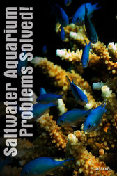 Saltwater Aquarium Problem Solver by Jeff Kurtz