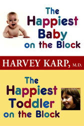The Happiest Baby on the Block and The Happiest Toddler on the Block 2-Book Bundle by Harvey Md Karp