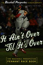 It Ain't Over 'Til It's Over by Baseball Prospectus;  Steven Goldman