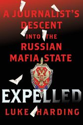 Expelled: A Journalist's Descent into the Russian Mafia State by Luke Harding