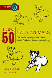 Draw 50 Baby Animals by Lee J. Ames