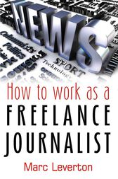 How to work as a Freelance Journalist by Marc Leverton