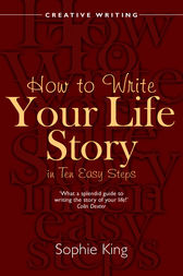 How to Write Your Life Story in Ten Easy Steps by Sophie King