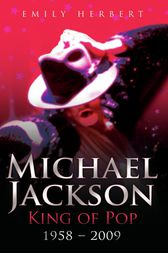 Michael Jackson - King of Pop by Emily Herbert
