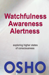 Watchfulness, Awareness, Alertness by Osho; Osho International Foundation