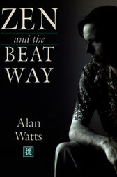 Zen and the Beat Way by Alan Watts