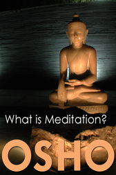 What is Meditation? by Osho; Osho International Foundation