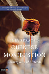 Illustrated Chinese Moxibustion Techniques and Methods by Xiaorong Chang