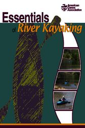 Essentials of River Kayaking by American Canoe Association