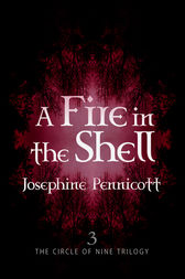A Fire in the Shell: Circle of Nine Trilogy 3 by Josephine Pennicott