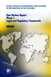 Global Forum on Transparency and Exchange of Information for Tax Purposes: Peer Reviews: Mexico 2012: Phase 1: Legal and Regulatory Framework by OECD Publishing