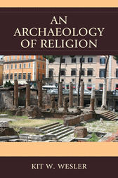 An Archaeology of Religion by Kit W. Wesler