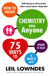 How to Create Chemistry with Anyone by Leil Lowndes