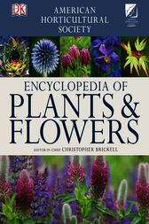 American Horticultural Society Encyclopedia of Plants and Flowers by Christopher Brickell