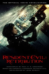 Resident Evil: Retribution - The Official Movie Novelization by John Shirley