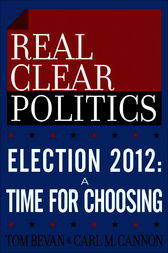 Election 2012: A Time for Choosing (The RealClearPolitics Political Download) by Tom Bevan