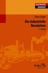 Die Industrielle Revolution by Dieter Ziegler