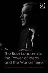 The Bush Leadership, the Power of Ideas, and the War on Terror by Dirk Nabers