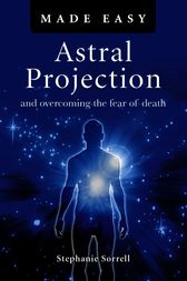 Astral Projection Made Easy by Stephanie Sorrell