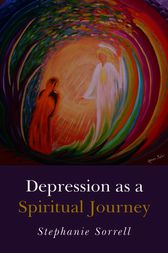Depression as a Spiritual Journey by Stephanie Sorrell