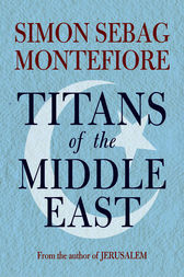 Titans of the Middle East by Simon Sebag Montefiore