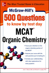 McGraw-Hill's 500 MCAT Organic Chemistry Questions to Know by Test Day by John T. Moore