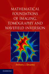 Mathematical Foundations of Imaging, Tomography and Wavefield Inversion by Anthony J. Devaney