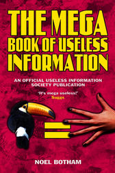 The Mega Book of Useless Information by Noel Botham